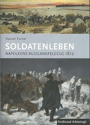 Soldatenleben. Napoleons Russlandfeldzug 1812.: Furrer, Daniel: