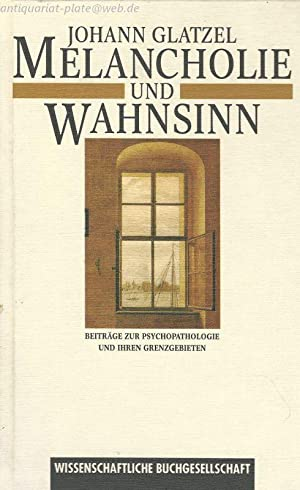 Melancholie und Wahnsinn.: Johann, Glatzel: