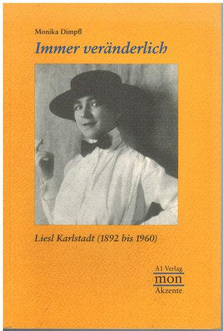 Immer veränderlich. Liesl Karlstadt (1892 bis 1960). Herausgeber: Monacensia, Literaturarchiv und Bibliothek - Dimpfl, Monika