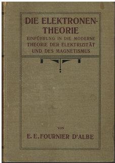 Die Elektronentheorie. Gemeinverständliche Einführung in die moderne Theorie der ...
