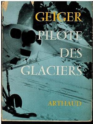 Geiger. Pilote des Glaciers. Récit recueilli par Andr Guex. Préface de Félix ...