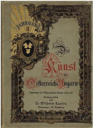 Die Kunst in Österreich-Ungarn. Jahrgang II. Jahrbuch der ''Allgemeinen Kunst-Chronik''.: ...