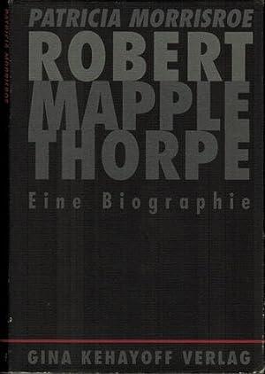 Robert Mapplethorpe. Eine Biographie.: Morrisroe, Patricia:
