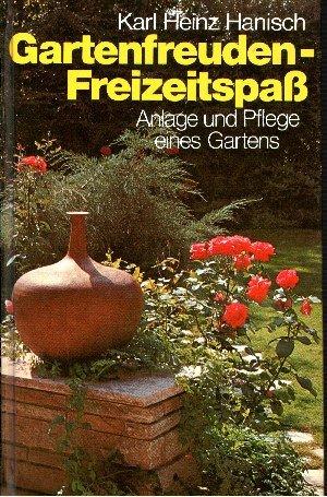 Gartenfreuden - Freizeitspaß Anlage und Pflege eines: Karl Heinz Hanisch: