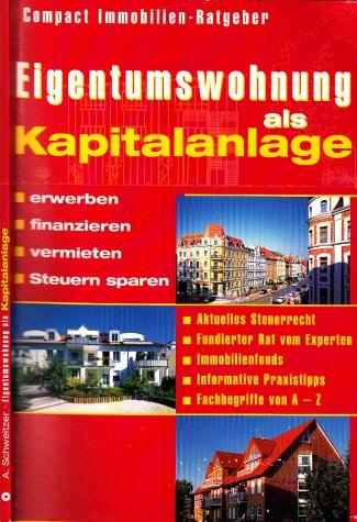 Eigentumswohnung als Kapitalanlage - erwerben, finanzieren, vermieten, Steuern sparen - Schweitzer, Antje;
