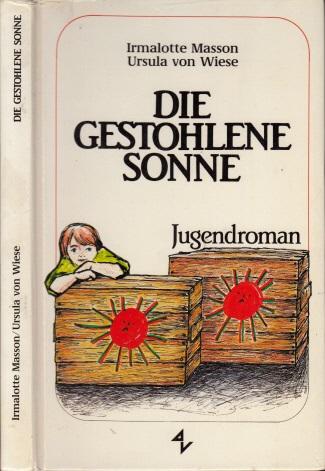 Die gestohlene Sonne Jugendroman: von Wiese, Ursula