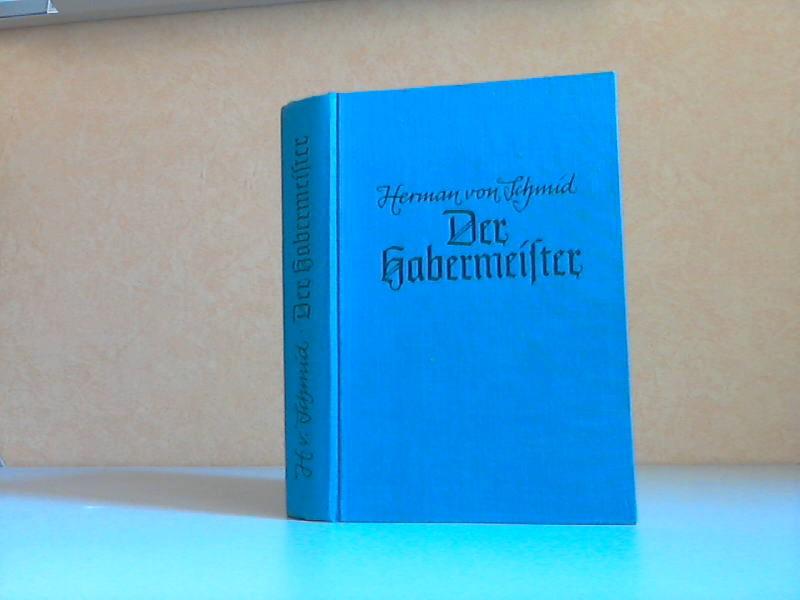 Der Habermeister - Heimatroman den bayerischen Berge: von Schmid, Herman;