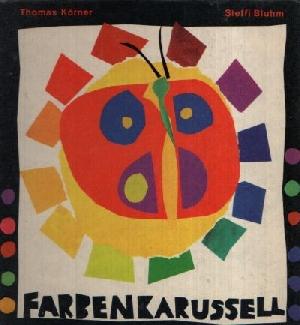 Farbenkarussell eine kleine Farblehre für Kinder Illustrationen: Körner, Thomas: