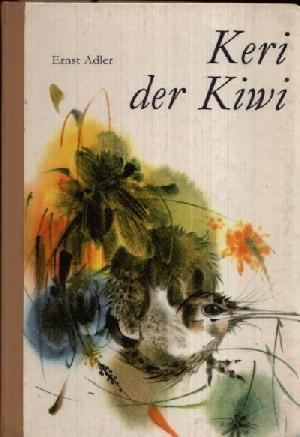 Keri, der Kiwi Illustrationen von Ji?í Krásl: Adler, Ernst: