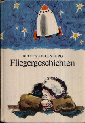 Fliegergeschichten Illustrationen von Ladislaus Elischer: Schulenburg, Bodo: