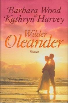 Wilder Oleander - Ein sinnlicher Roman: Wood, Barbara: