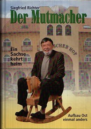 Der Mutmacher - Ein Sachse kehrt heim.: Richter, Siegfried;