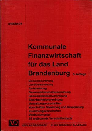 Kommunale Finanzwirtschaft für das Land Brandenburg Vorschriftensammlung: Dresbach, Heinz: