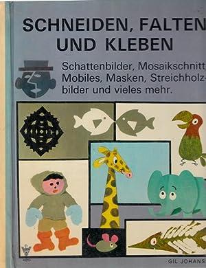 Schneiden, Falten und Kleben - Schattenbilder, Mosaikschnitt,: Johansen, Gil;
