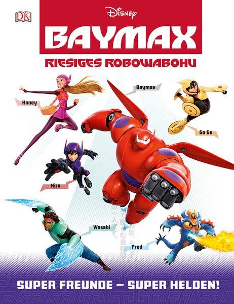 Disney BAYMAX - Riesiges Robowabohu: Super Freunde - Super Helden