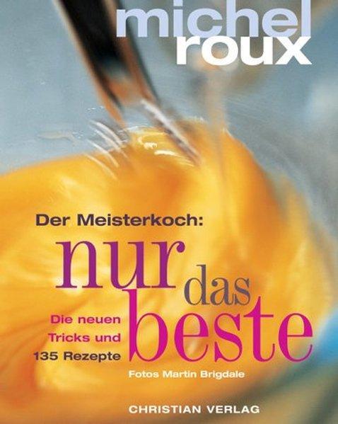 Der Meisterkoch: nur das Beste: Die neuen: Roux, Michel: