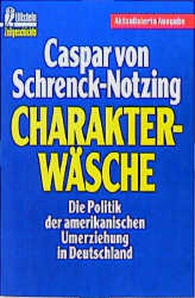 Charakterwäsche. Die Politik der amerikanischen Umerziehung in: von Schrenck-Notzing, Caspar