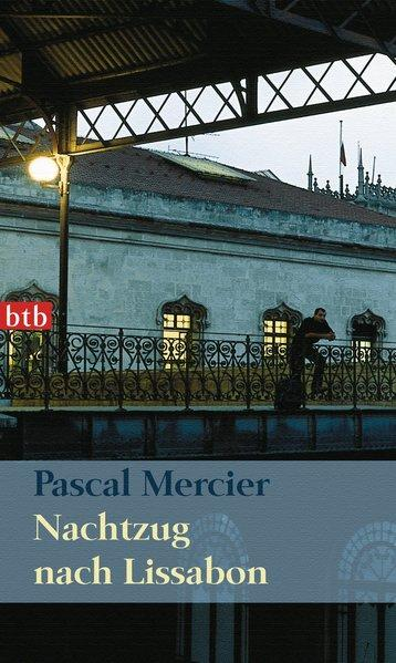 Nachtzug nach Lissabon: Roman: Mercier, Pascal: