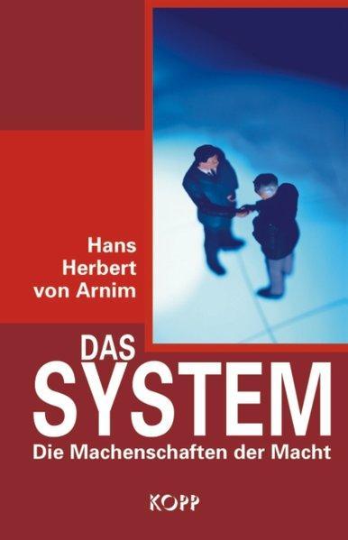 Das System. Die Machenschaften der Macht: H von Arnim,