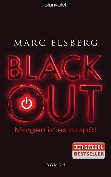 BLACKOUT - Morgen ist es zu spät: Roman - Elsberg, Marc