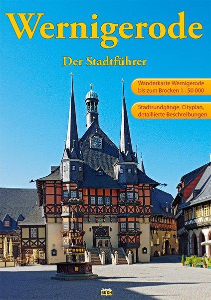 Wernigerode - Der Stadtführer: Ein Führer durch die bunte Stadt am Harz (Touristen-Reihe) - Schmidt, Marion und Thorsten Schmidt