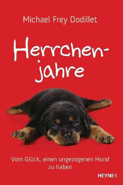 Herrchenjahre: Vom Glück, einen ungezogenen Hund zu haben - Frey Dodillet, Michael