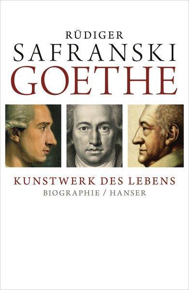 Goethe - Kunstwerk des Lebens: Biografie: Safranski, Rüdiger: