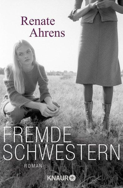 Fremde Schwestern: Roman - Ahrens, Renate