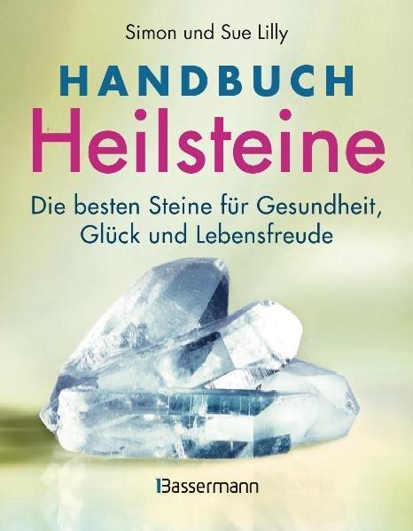 Handbuch Heilsteine: Die besten Steine für Gesundheit, Glück und Lebensfreude - und Sue Lilly, Simon