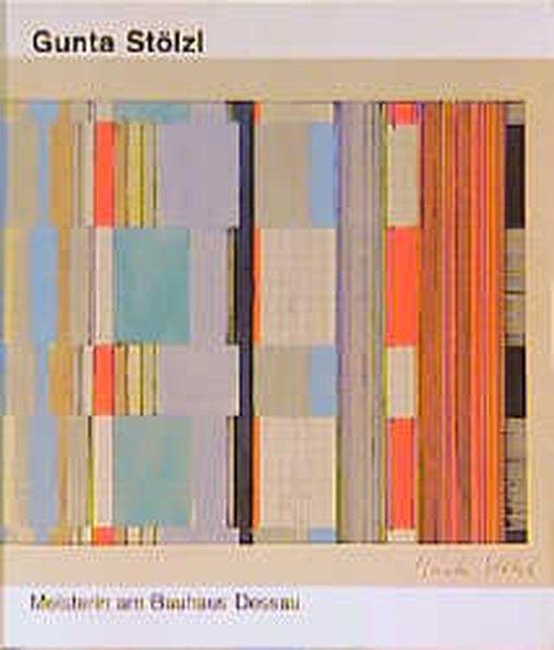 Gunta Stölzl, Meisterin am Bauhaus Dessau - Gunta, Stölzl,, Stölzl, Christoph Radewaldt, Ingrid u. a.