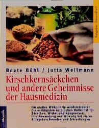 Kirschkernsäckchen und andere Geheimnisse der Hausmedizin: Bühl, Beate und Jutta Wellmann: