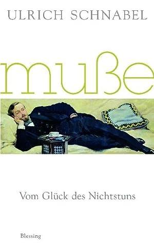 Muße: Vom Glück des Nichtstuns: Schnabel, Ulrich: