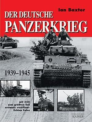 Der deutsche Panzerkrieg 1939-1945: Mit 350 zum: Baxter, Ian: