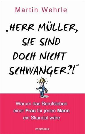 """Herr Müller, Sie sind doch nicht schwanger?!"""": Wehrle, Martin:"""