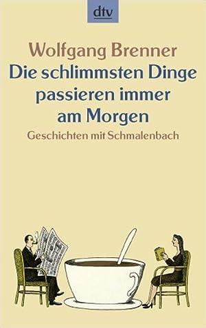 Die schlimmsten Dinge passieren immer am Morgen: Brenner, Wolfgang: