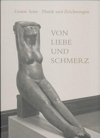 Von Liebe und Schmerz. Plastik und Zeichnungen.: Seitz, Gustav: