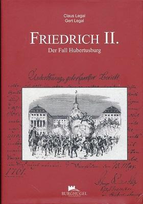 Friedrich II. Der Fall Hubertusburg. - Legal, Claus und Gert Legal