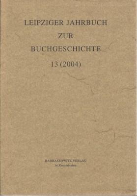 Leipziger Jahrbuch zur Buchgeschichte 13 (2004). Herausgegeben