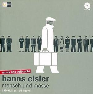 Musik des Aufbruchs. Hanns Eisler. Mensch und Masse. Hrsg. v. Michael Haas u. Wiebke Krohn. Mit zahlr. Abbildungen.