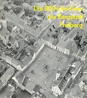 Die 800 Jahr Feier der Bergstadt Freiberg. Mit zahlr. Fotos.: Börner, Harald, Claus Mildner und ...