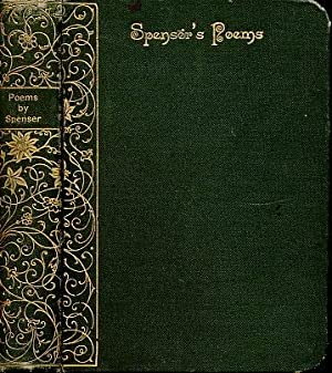 The Poems of Edmund Spenser [selected]. Edited, with an Essay, Biographical and Critical, and Glo...