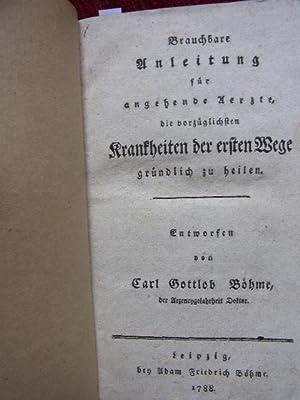 Brauchbare Anleitung für angehende Aerzte, die vorzüglichsten Krankheiten der ersten Wege...