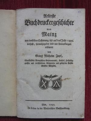 Aelteste Buchdruckergeschichte von Mainz von derselben Erfindung bis auf das Jahr 1499. verfa&szlig...