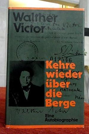 Kehre wieder über die Berge. Eine Autobiographie.: Victor, Walther: