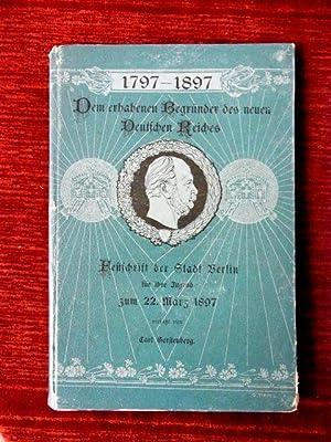 Festschrift der Stadt Berlin für ihre Jugend zum 22.3.1897.: Wilhelm I., Kaiser - Gerstenberg,...