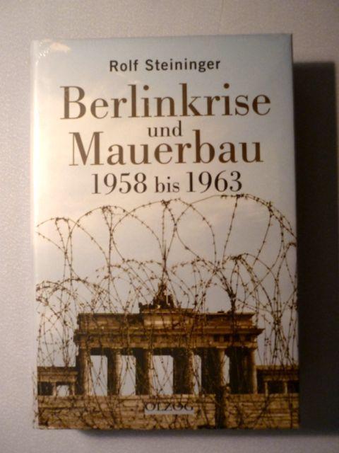 Berlinkrise und Mauerbau 1958 bis 1963. mit: Steininger, Rolf