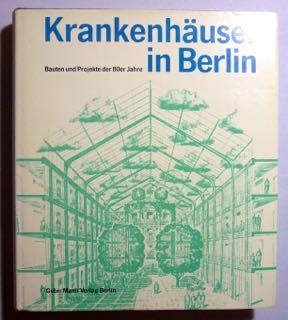 Krankenhäuser in Berlin. Bauten und Projekte der: Giebels, Norbert [Redaktion];