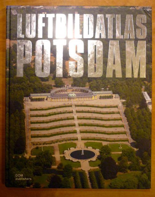 Luftbildatlas Potsdam - Kasek, Mandy; Philipp Meuser; Einführung und Kartenkommentar Andreas Matschenz