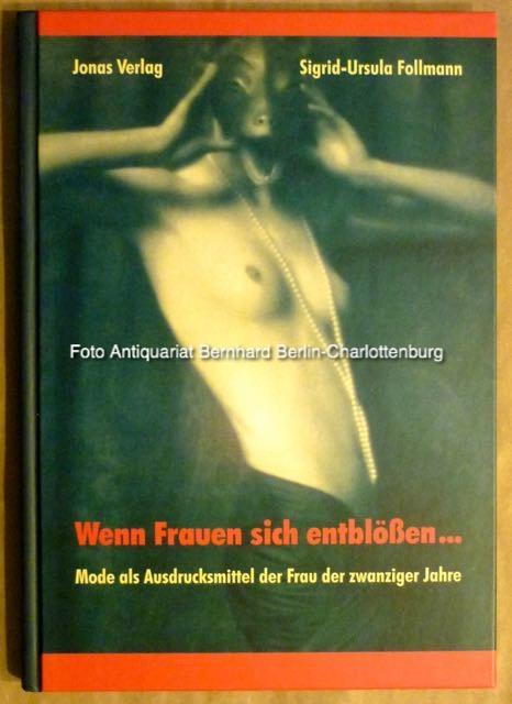 Wenn Frauen sich entblössen. Mode als Ausdrucksmittel der Frau der zwanziger Jahre - Follmann, Sigrid-Ursula