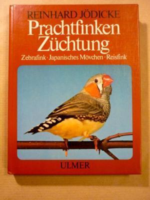 Prachtfinkenzüchtung. Domestizierung, Vererbung und Farbschläge bei Zebrafink,: Jödicke, Reinhard